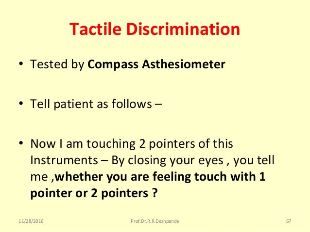 Tactile Discrimination • TestedbyCompass Asthesiometer • Tellpatientasfollows– • NowIamtouching2pointersofth...