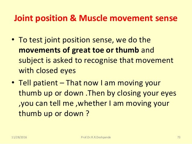 Joint position & Muscle movement sense • Totestjointpositionsense,wedothe movements of great toe or thumband sub...