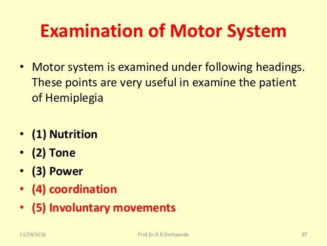 Examination of Motor System • Motorsystemisexaminedunderfollowingheadings. Thesepointsareveryusefulinexamine...