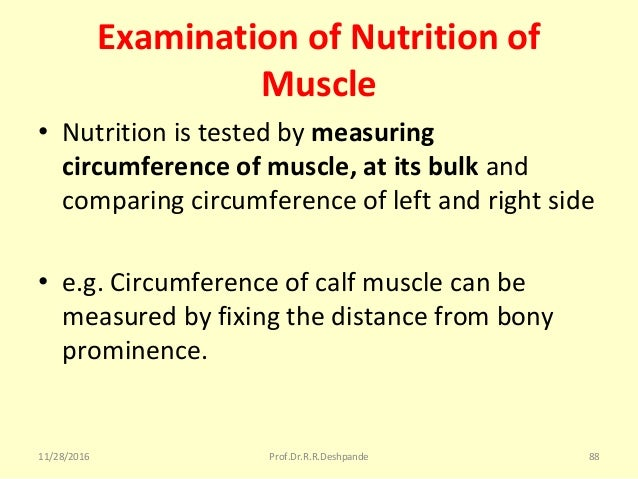 Examination of Nutrition of Muscle • Nutritionistestedbymeasuring circumference of muscle, at its bulk and comparing...