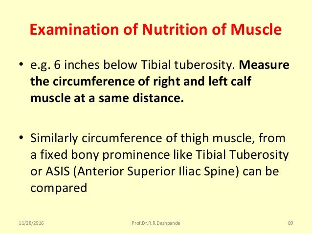Examination of Nutrition of Muscle • e.g.6inchesbelowTibialtuberosity.Measure the circumference of right and left ca...