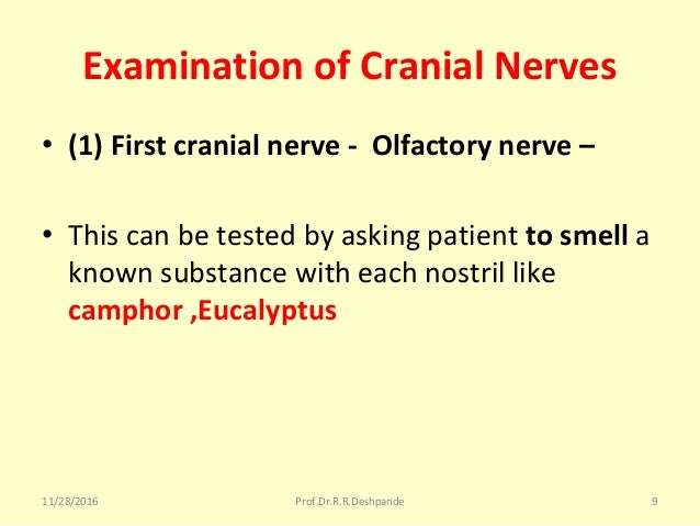 Examination of Cranial Nerves • (1) First cranial nerve - Olfactory nerve – • Thiscanbetestedbyaskingpatientto smel...
