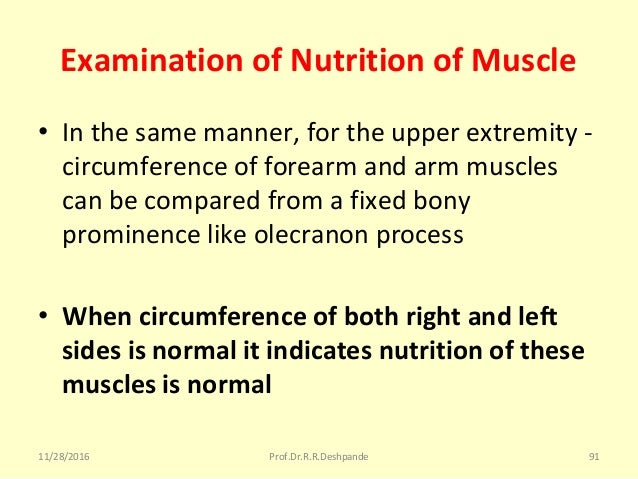 Examination of Nutrition of Muscle • Inthesamemanner,fortheupperextremity- circumferenceofforearmandarmmuscl...