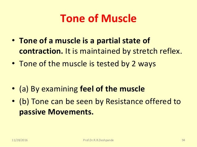 Tone of Muscle • Tone of a muscle is a partial state of contraction.Itismaintainedbystretchreflex. • Toneofthemus...