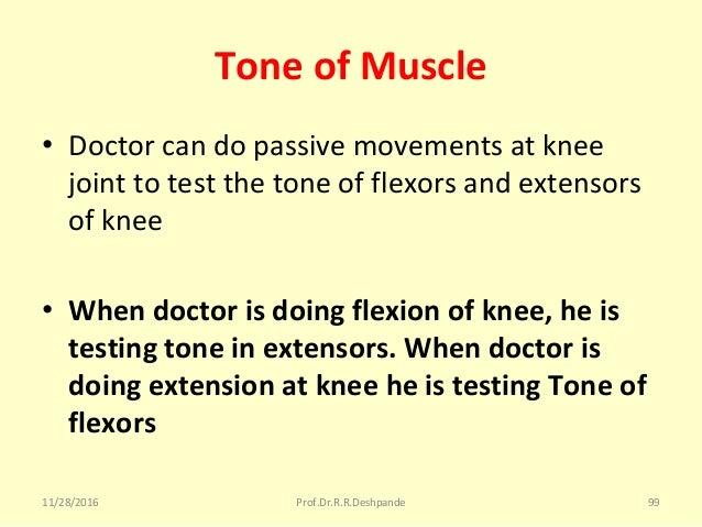Tone of Muscle • Doctorcandopassivemovementsatknee jointtotestthetoneofflexorsandextensors ofknee • When ...