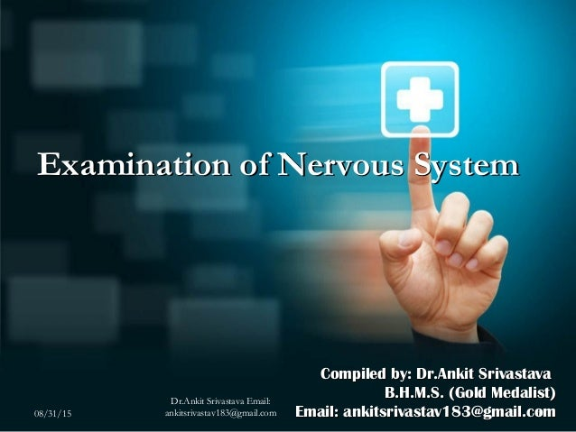 Examination of Nervous SystemExamination of Nervous System Compiled by: Dr.Ankit SrivastavaCompiled by: Dr.Ankit Srivastav...