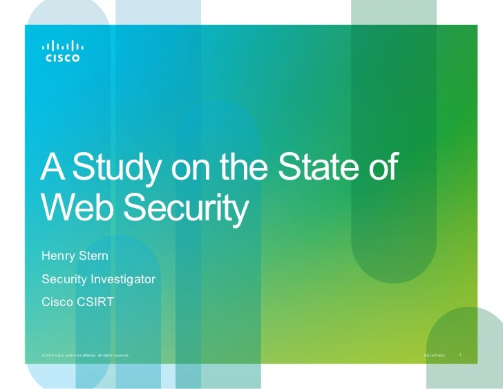 A Study on the State ofWeb SecurityHenry SternSecurity InvestigatorCisco CSIRT© 2010 Cisco and/or its affiliates. All righ...