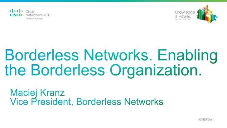 Borderless Networks. Enabling the Borderless Organization.<br />Maciej Kranz<br />Vice President, Borderless Networks<br /...