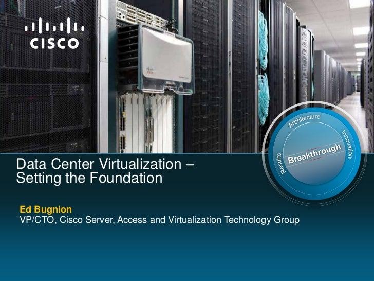 Data Center Virtualization –Setting the FoundationEd BugnionVP/CTO, Cisco Server, Access and Virtualization Technology Group