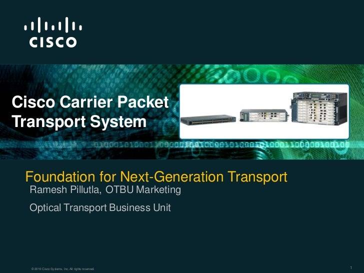 Cisco Carrier PacketTransport System Foundation for Next-Generation Transport  Ramesh Pillutla, OTBU Marketing  Optical Tr...