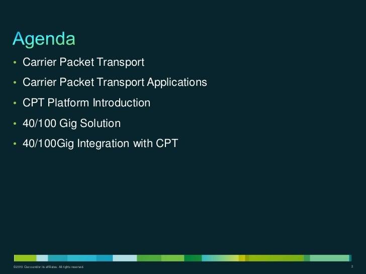 • Carrier Packet Transport• Carrier Packet Transport Applications• CPT Platform Introduction• 40/100 Gig Solution• 40/100G...