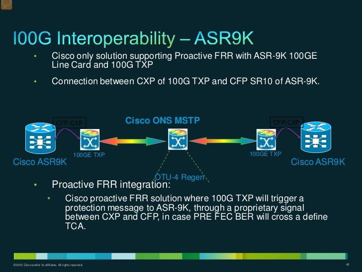 •              Cisco only solution supporting Proactive FRR with ASR-9K 100GE                               Line Card and ...