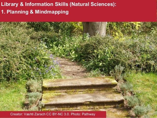 Library & Information Skills (Natural Sciences): 1. Planning & Mindmapping Creator: Vashti Zarach CC BY-NC 3.0. Photo: Pat...