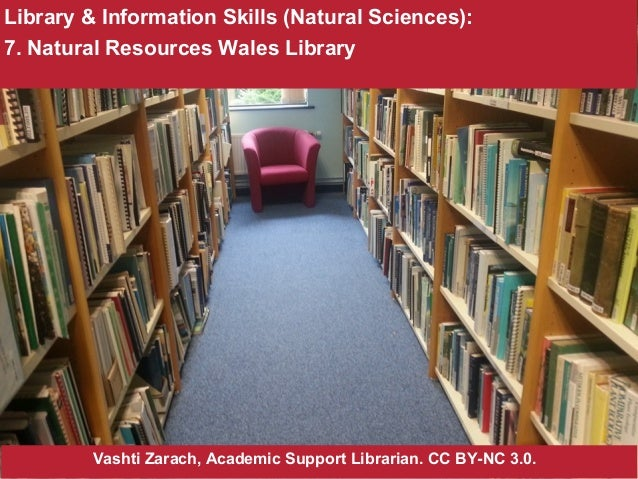 Library & Information Skills (Natural Sciences): 7. Natural Resources Wales Library Vashti Zarach, Academic Support Librar...