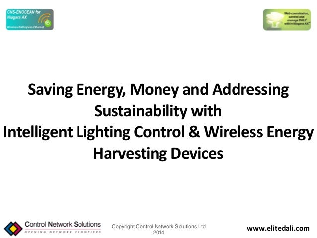 Copyright Control Network Solutions Ltd 2014 www.elitedali.com Saving Energy, Money and Addressing Sustainability with Int...