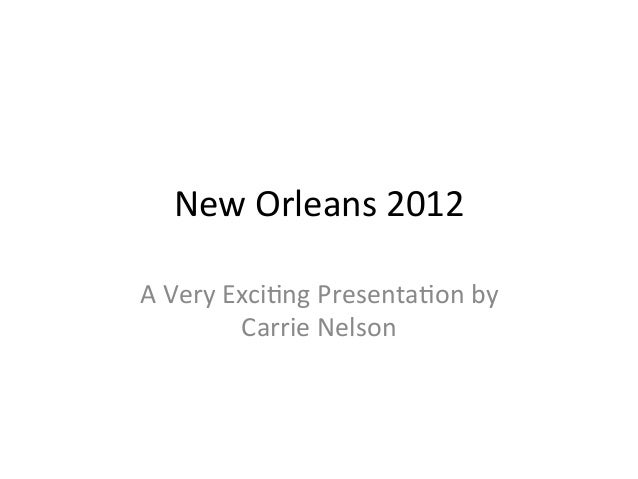New  Orleans  2012   A  Very  Exci5ng  Presenta5on  by   Carrie  Nelson