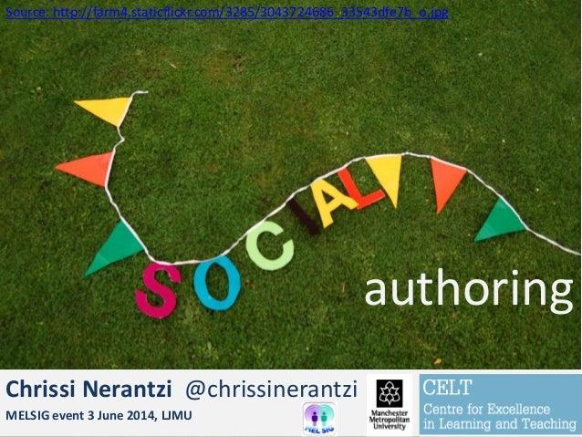 Social authoring… Chrissi Nerantzi @chrissinerantzi MELSIG event 3 June 2014, LJMU authoring Source: http://farm4.staticfl...