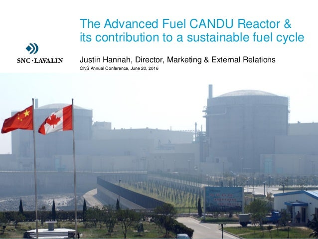 ›The Advanced Fuel CANDU Reactor & its contribution to a sustainable fuel cycle ›Justin Hannah, Director, Marketing & Exte...