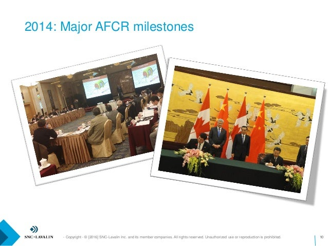 2014: Major AFCR milestones - Copyright - © [2016] SNC-Lavalin Inc. and its member companies. All rights reserved. Unautho...