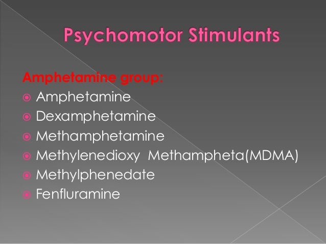 ↑ BP, inhibition of GI motility  Fatigue both physical & mental reduced.  Amphetamine psychosis on repeated use- paranoi...