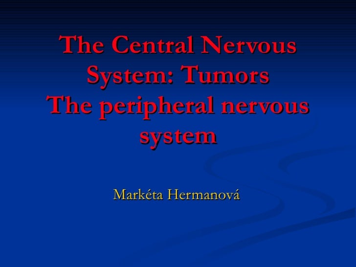 The Central Nervous System: Tumors The peripheral nervous system Markéta Hermanová