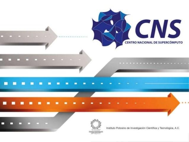 ¿Quiénes somos?  El Centro Nacional de Supercómputo (CNS) perteneciente al Instituto Potosino de Investigación  Científica...
