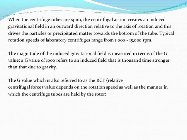 When the centrifuge tubes are spun, the centrifugal action creates an induced gravitational field in an outward direction ...