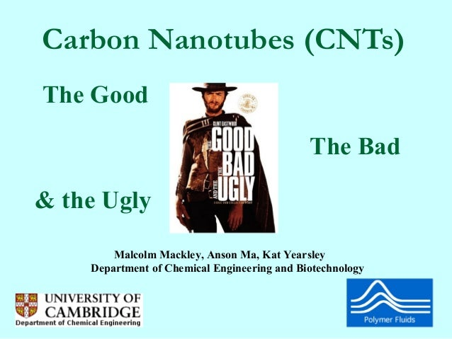 Carbon Nanotubes (CNTs)The Good                                             The Bad& the Ugly        Malcolm Mackley, Anso...