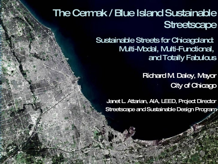 The Cermak / Blue Island Sustainable Streetscape Sustainable Streets for Chicagoland:  Multi-Modal, Multi-Functional,  and...