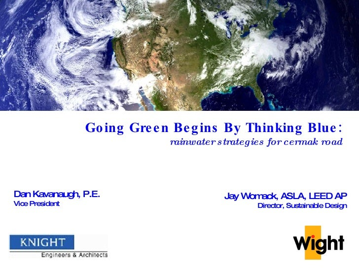 Jay Womack, ASLA, LEED AP Director, Sustainable Design Going Green Begins By Thinking Blue: rainwater strategies for cerma...