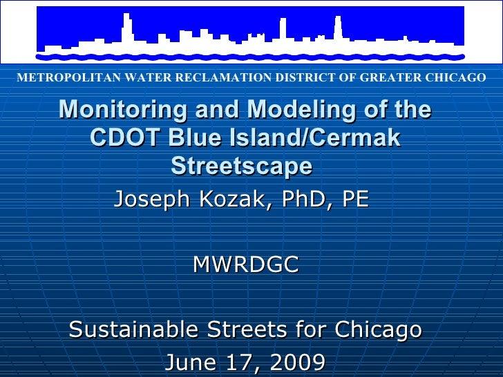 Monitoring and Modeling of the CDOT Blue Island/Cermak Streetscape   Joseph Kozak, PhD, PE  MWRDGC Sustainable Streets for...