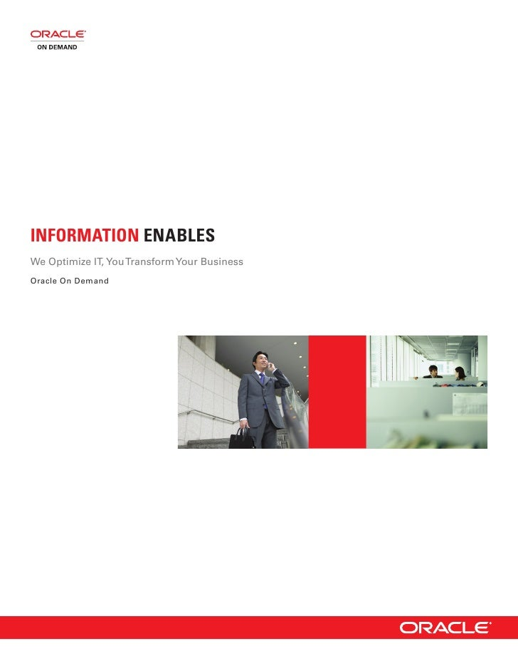 INFORMATION ENABLES We Optimize IT, You Transform Your Business Oracle On Demand