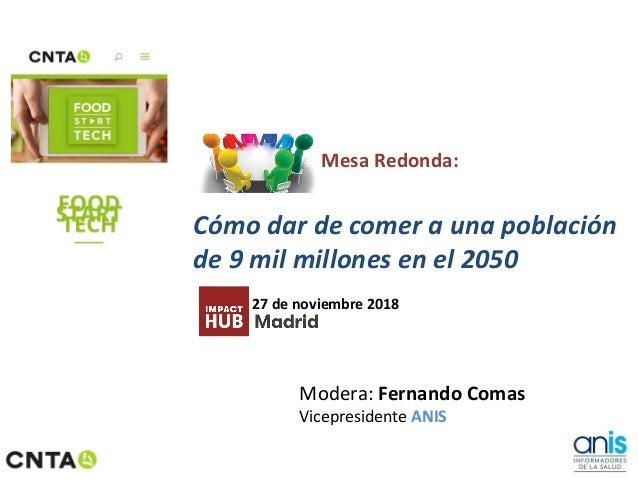 Mesa Redonda: C�mo dar de comer a una poblaci�n de 9 mil millones en el 2050 27 de noviembre 2018 Modera: Fernando Comas V...