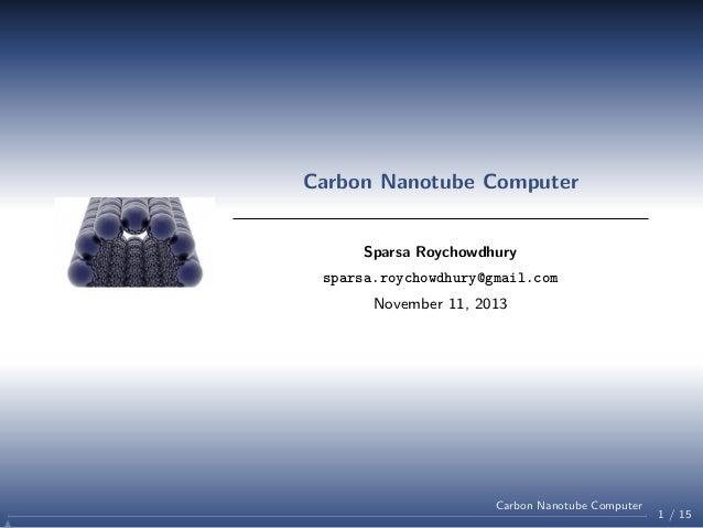 Carbon Nanotube Computer  Sparsa Roychowdhury sparsa.roychowdhury@gmail.com November 11, 2013  Carbon Nanotube Computer  1...