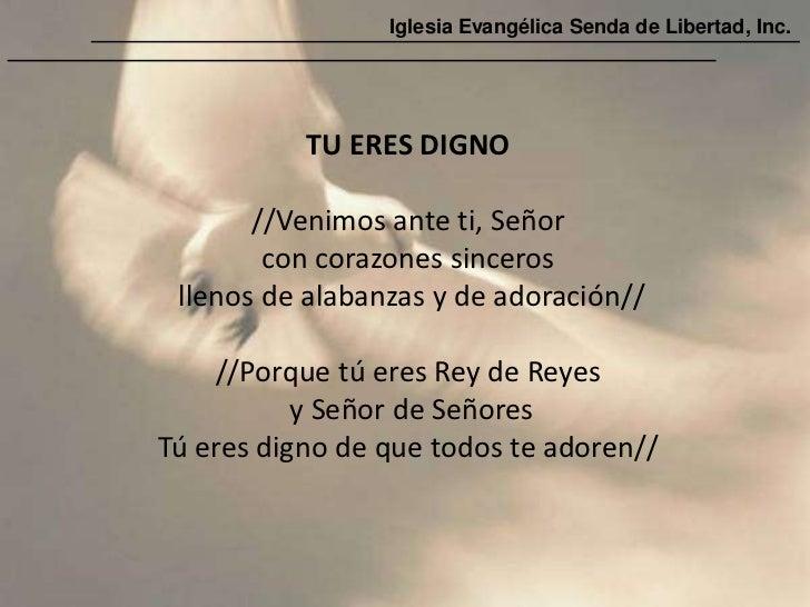 Iglesia Evangélica Senda de Libertad, Inc.           TU ERES DIGNO       //Venimos ante ti, Señor        con corazones sin...