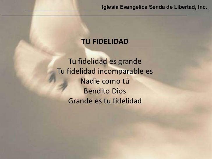 Iglesia Evangélica Senda de Libertad, Inc.       TU FIDELIDAD    Tu fidelidad es grandeTu fidelidad incomparable es       ...