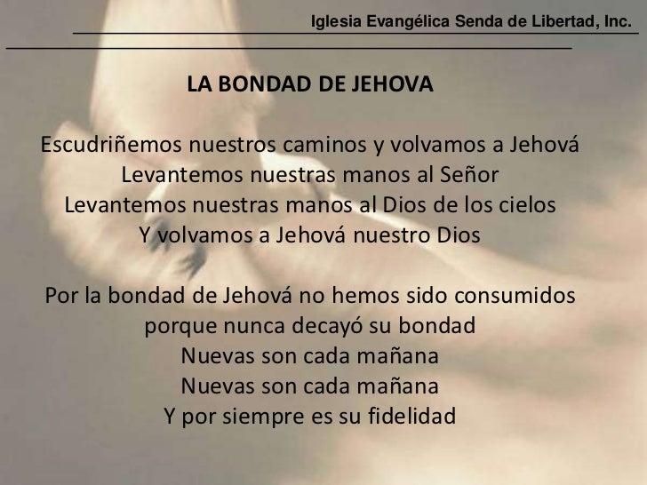 Iglesia Evangélica Senda de Libertad, Inc.             LA BONDAD DE JEHOVAEscudriñemos nuestros caminos y volvamos a Jehov...