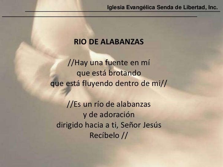 Iglesia Evangélica Senda de Libertad, Inc.      RIO DE ALABANZAS    //Hay una fuente en mí       que está brotandoque está...