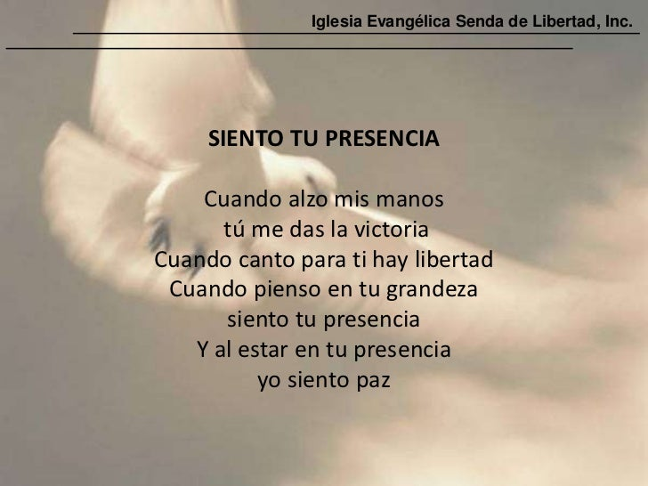 Iglesia Evangélica Senda de Libertad, Inc.     SIENTO TU PRESENCIA    Cuando alzo mis manos      tú me das la victoriaCuan...