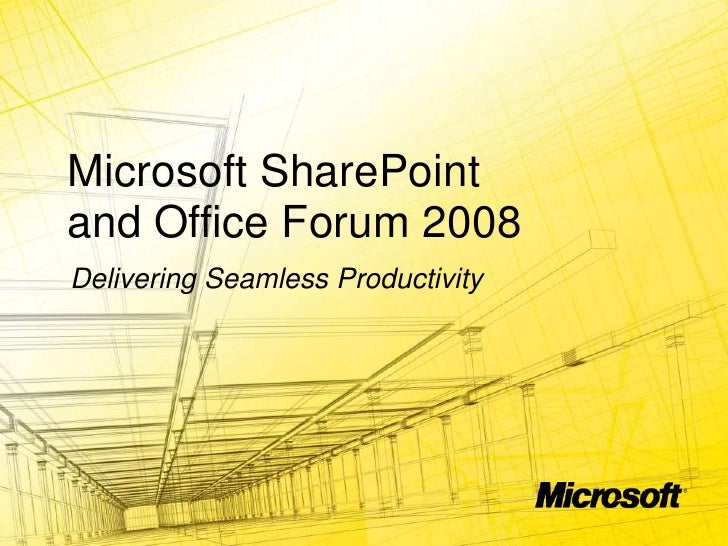 Microsoft SharePoint and Office Forum 2008<br />Delivering Seamless Productivity<br />