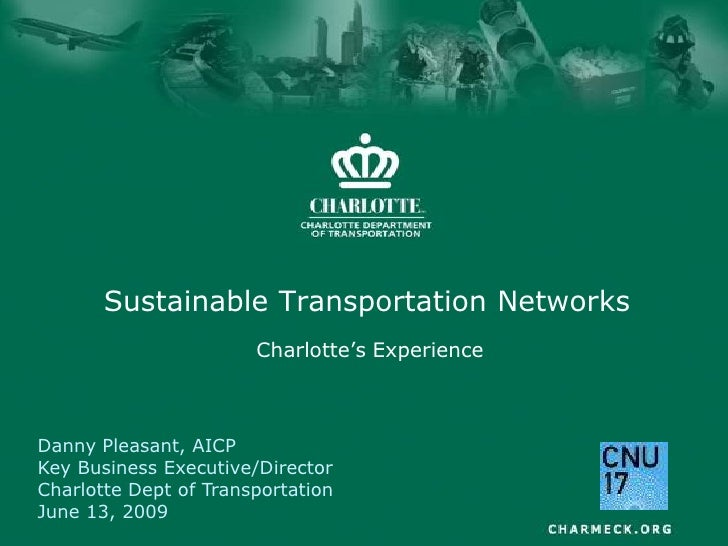 Sustainable Transportation Networks<br />Charlotte's Experience<br />Danny Pleasant, AICP<br />Key Business Executive/Dire...