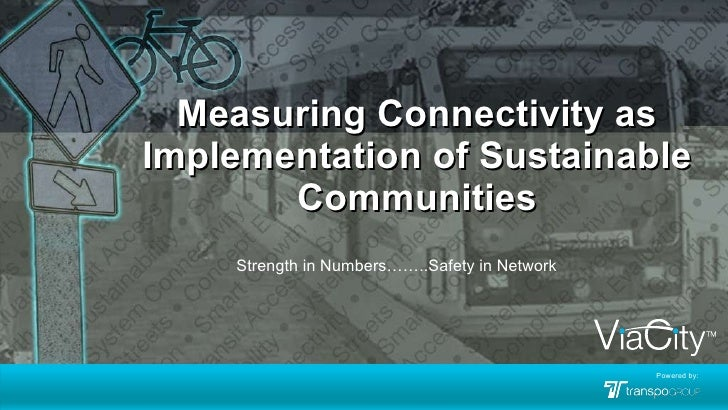 Measuring Connectivity as Implementation of Sustainable Communities Strength in Numbers……..Safety in Network Powered by: