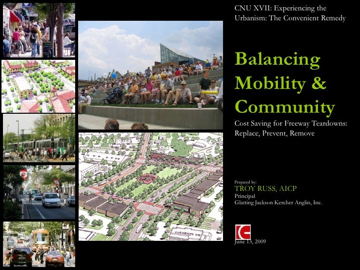 CNU XVII: Experiencing the Urbanism: The Convenient Remedy     Balancing Mobility & Community Cost Saving for Freeway Tear...