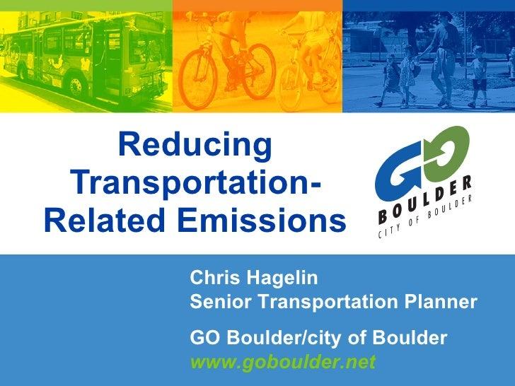 Reducing  Transportation- Related Emissions         Chris Hagelin         Senior Transportation Planner         GO Boulder...