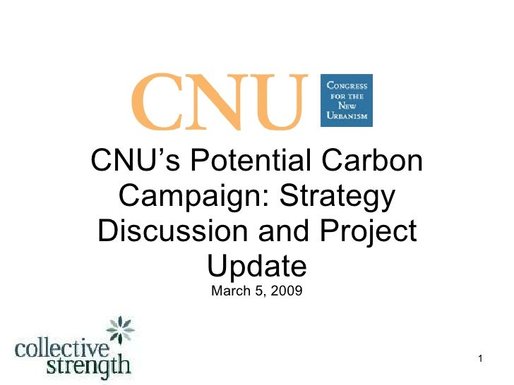 CNU's Potential Carbon Campaign: Strategy Discussion and Project Update March 5, 2009