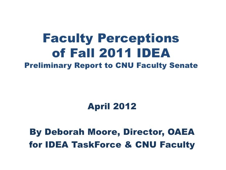 Faculty Perceptions     of Fall 2011 IDEAPreliminary Report to CNU Faculty Senate              April 2012 By Deborah Moore...