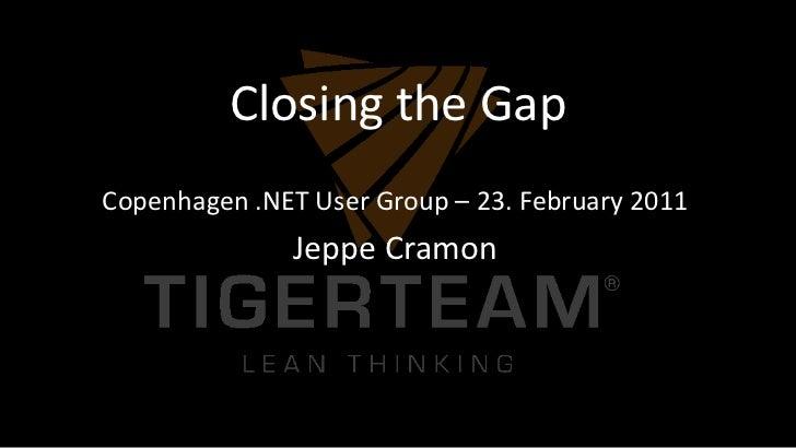 Closing the Gap<br />Copenhagen .NET User Group – 23. February 2011<br />Jeppe Cramon<br />