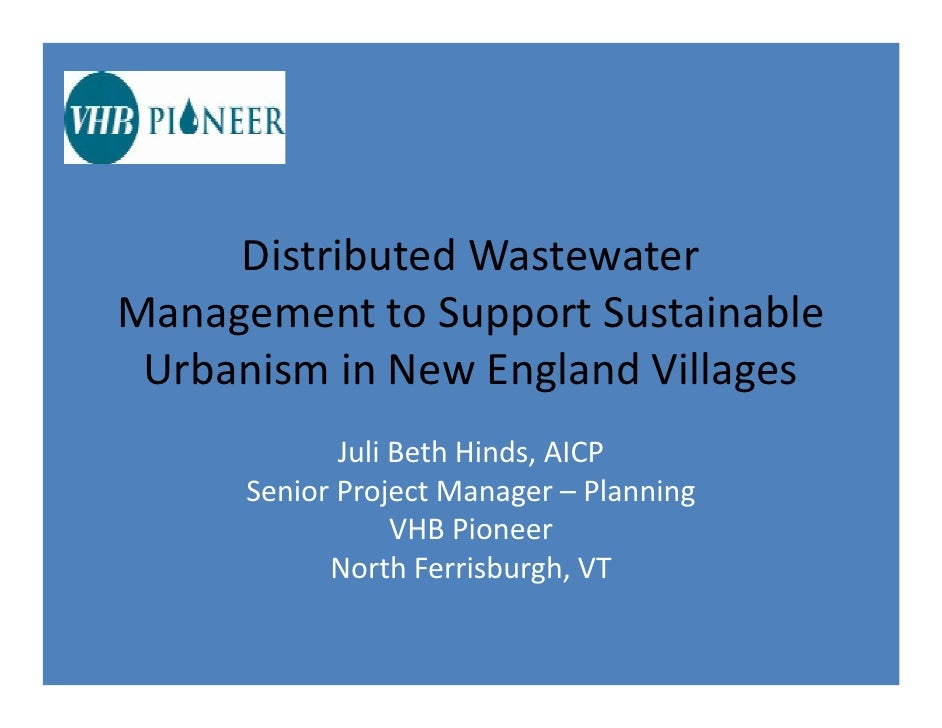 Distributed Wastewater  Management to Support Sustainable   Urbanism in New England Villages              Juli Beth Hinds,...