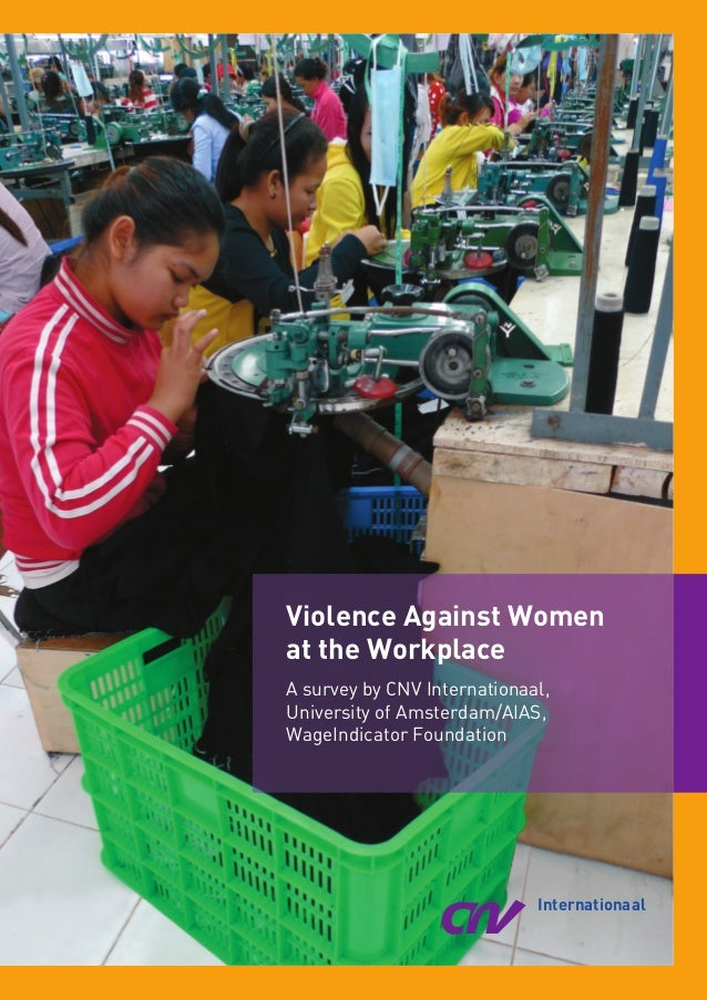 Violence Against Women at the Workplace A survey by CNV Internationaal, University of Amsterdam/AIAS, WageIndicator Founda...