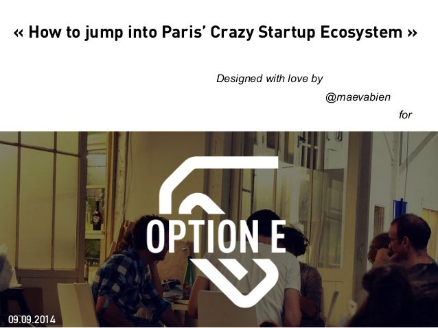 « How to jump into Paris' Crazy Startup Ecosystem »  Designed with love by  @maevabien  for  09.09.2014